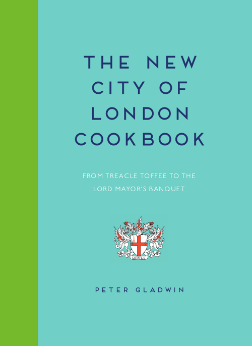 Peter Gladwin - New City of London Cookbook